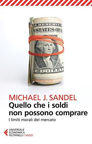 Quello che i soldi non possono comprare: I limiti morali del mercato