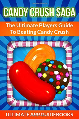 Candy Crush Saga: The Ultimate Players Guide To Beating Candy Crush por Ultimate App Guidebooks
