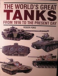 The world's great tanks: From 1916 to the present day by Roger Ford (1997-08-01)