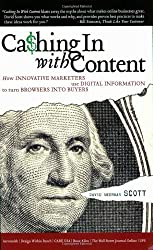 Cashing In With Content: How Innovative Marketers Use Digital Information to Turn Browsers into Buyers by David Meerman Scott (2005-10-28)