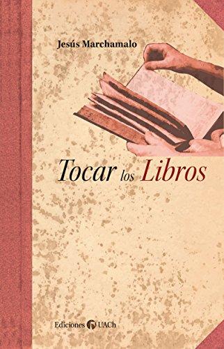 Tocar los Libros (Biblioteca Luis Oyarzún) por Jesús  Marchamalo