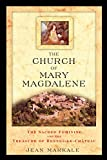 The Church of Mary Magdalene: The Sacred Feminine and the Treasure of Rennes-Le-Chateau: The Sacred Feminine and the Treasures of Rennes-Le-Chateau