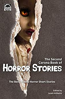 The Second Corona Book of Horror Stories: The best in new horror short stories by [Williams, Lewis, Drake, Phillip, Grehm, Tina, Vanian, Wondra, Lee-Price, Simon, Bell, Nico, Torys, Horace, Charter, Philip, Wilberg, Danna, Hitchman, T.R.]