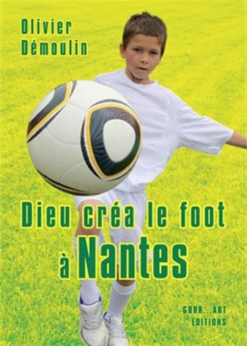 Dieu Crea le Foot a Nantes par Demoulin Olivier