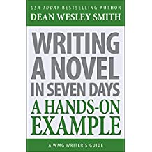 Writing a Novel in Seven Days: A Hands-On Example (WMG Writer's Guides Book 13) (English Edition)