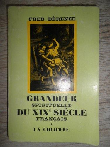 Grandeur spirituelle du XIX siècle français. I. - les aînés. par Berence Fred.