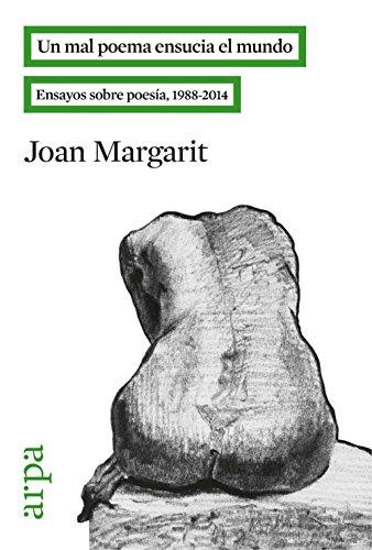 Un mal poema ensucia el mundo: Ensayos sobre poesía, 1988-2014 por Joan Margarit