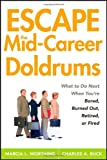 Escape the Mid-Career Doldrums: What to do Next When You're Bored, Burned Out, Retired or Fired
