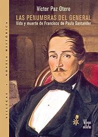 Las Penumbras del General: Vida y Muerte de Francisco de Paula Santander par  Victor Paz Otero