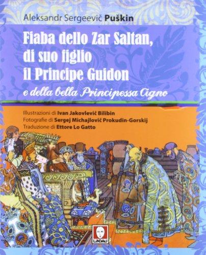 Fiaba dello Zar Saltan, di suo figlio il Principe Guidon e della bella Principessa Cigno. Ediz. integrale
