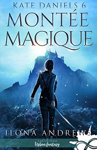 Montée Magique: Kate Daniels, T6 par [Andrews, Ilona]