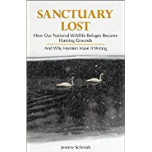 Sanctuary Lost: How Our National Wildlife Refuges Became Hunting Grounds and Why Hunters Have It Wrong