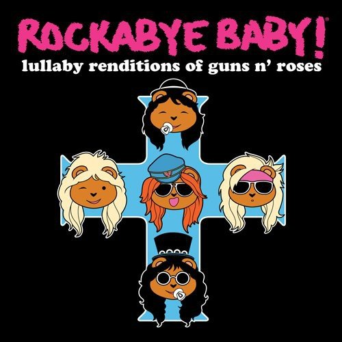 Rockabye Baby! Lullaby Rendition of Guns N' Roses