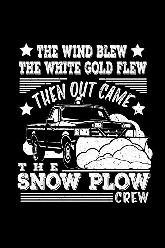 The Wind Blew The White Gold Flew Then Out Came The Snowplow Crew: This is a blank, lined journal that makes a perfect Winter Time Snowplow gift for ... pages, a convenient size to write things in.