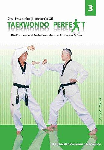 TAEKWOND PERFEKT 3: Die Formen- und Technikschule vom 3. bis zum 5. Dan