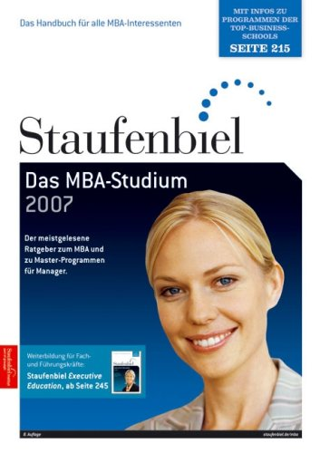 Das MBA-Studium 2007. Der meistgelesene Ratgeber zum MBA und zu Master-Programmen für Manager.