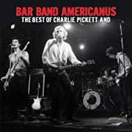 Bar Band Americanus: The Best of Charlie Pickett and… [Explicit]
