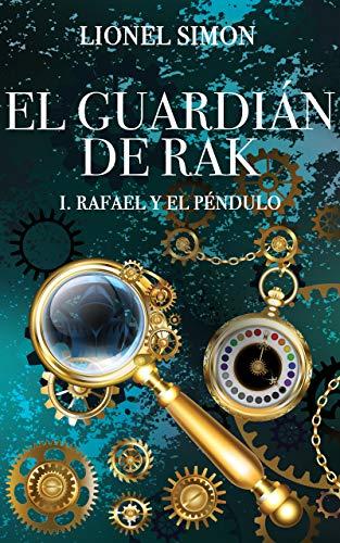 El Guardián de RAK: I. Rafael y el Péndulo eBook: Simon, Lionel ...