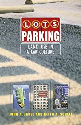 Lots of Parking: Land Use in a Car Culture by John A. Jakle (2005-07-31)