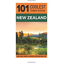New Zealand: 101 Coolest Things to Do in New Zealand (Auckland, Wellington, Canterbury, Christchurch, Queenstown, Travel to New Zealand, Budget Travel New Zealand)
