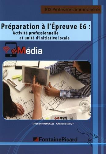 Préparation à l'épreuve E6 : activité professionnelle et unité d'initiative locale BTS Professions immobilières