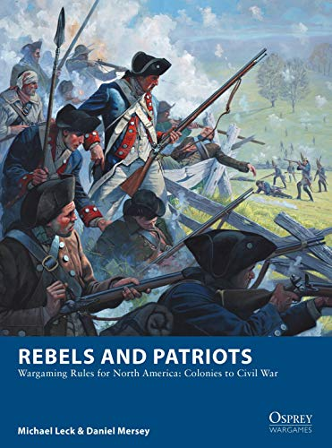 Rebels and Patriots: Wargaming Rules for North America: Colonies to Civil War (Osprey Wargames, Band 23)