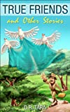 True Friends and Other Stories (Illustrated Moral Stories for Children Series Book 2)