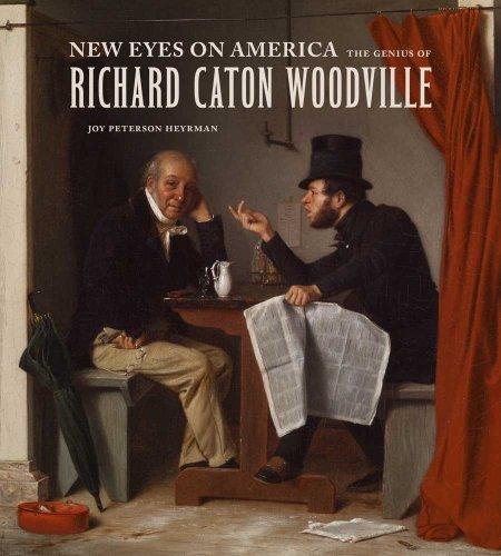 New Eyes on America: The Genius of Richard Caton Woodville (Walters Art Museum) by Joy Peterson Heyrman (2013-03-05)