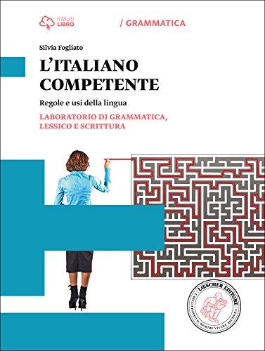 Italiano competente. Laboratorio di grammatica, lessico e scrittura. Per le Scuole superiori. Con e-book. Con espansione online