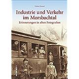 Industrie- und Verkehrsgeschichte im Morsbachtal zwischen Wuppertal, Remscheid und Solingen, 150 historische Fotografien erinnern an Eisenbahnen, ... im Bergischen Land (Sutton Archivbilder)