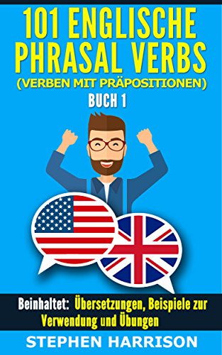 101 Englische Phrasal Verbs (Verben mit Präpositionen) - Buch 1 Ebook Ielts