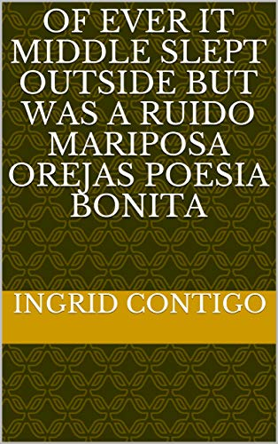 Of ever it middle slept outside but was a ruido mariposa orejas poesia bonita (Provencal Edition)