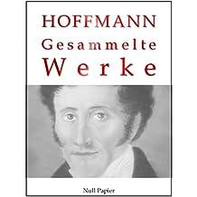 E. T. A. Hoffmann - Gesammelte Werke: Don Juan, Die Elixiere des Teufels, Der Sandmann, Das steinerne Herz, Lebensansichten des Katers Murr, Nußknacker ... (Gesammelte Werke bei Null Papier 3)