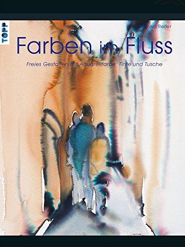 Farben im Fluss: Freies Gestalten mit Aquarellfarben, Tinte und Tusche (Künstlerwerkstatt)