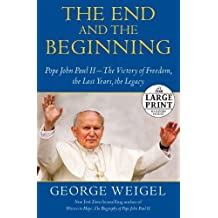 The End and the Beginning: Pope John Paul II -- The Victory of Freedom, the Last Years, the Legacy (Random House Large Print) by George Weigel (2010-09-21)