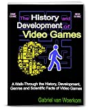 The History and Development of Video Games: A walk-through the history, development, genres and scientific facts of video games.