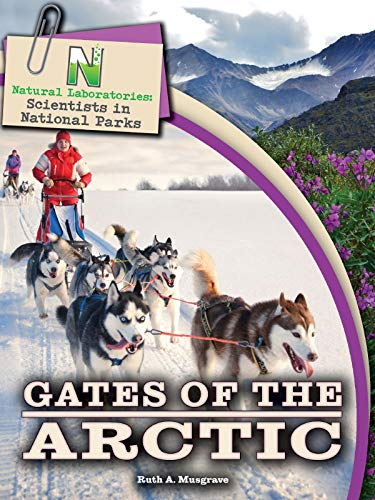 Gates of the Arctic (Natural Laboratories: Scientists in National Parks)