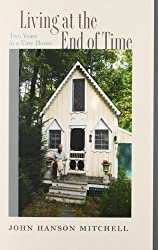 Living at the End of Time: Two Years in a Tiny House by John Hanson Mitchell (2014-04-01)