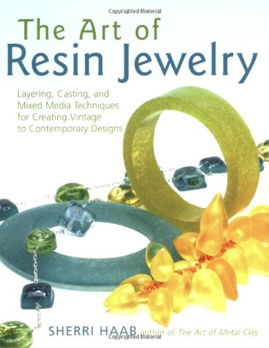 The Art of Resin Jewelry: Techniques and Projects for Creating Stylish Designs