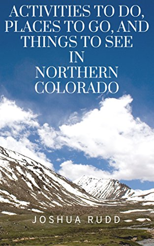 Activities To Do, Places To Go, And Things To See In Northern Colorado: A Guide to the Rocky Mountain Area, including Denver, Fort Collins, Loveland, Longmont, and Estes Park (English Edition)