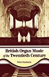 British Organ Music of the Twentieth Century: The Composers, Their Music, and Musical Style