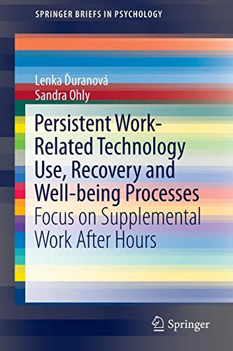 Persistent Work-related Technology Use, Recovery and Well-being Processes: Focus on Supplemental Work After Hours (SpringerBriefs in Psychology)