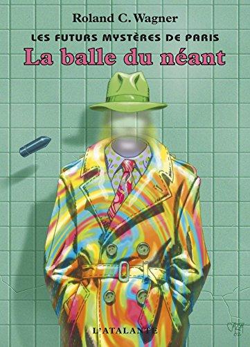 La Balle du néant: Les Futurs mystères de Paris, T1