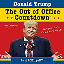 2018 Trump Out of Office Countdown Wall Calendar: Is It 2021 Yet!?