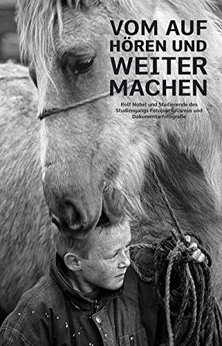 Vom Aufhören und Weitermachen: Rolf Nobel und Studierende des Studiengangs Fotojournalismus und Dokumentarfotografie