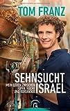 Sehnsucht Israel: Mein Leben zwischen Kippa, Küche und Koriander - Tom Franz