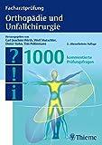 Facharztprüfung Orthopädie und Unfallchirurgie: 1000 kommentierte Prüfungsfragen