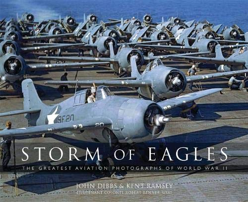 Storm of Eagles: The Greatest Aviation Photographs of World War II por John Dibbs