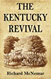The Kentucky Revival: A Short History Of the Late Extraordinary Out-Pouring of the Spirit of God, In the Western States of America, Agreeably to ... and Prophecies Concerning the Latter Day