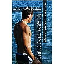 """L'Ombra di Nessuno.: """"La piel es húmeda, y tu mente impregnadas de mi olor."""" (Vol.2) (Italian Edition)"""